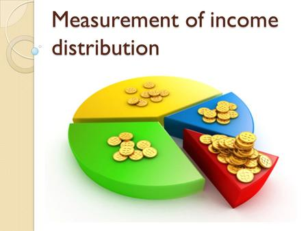 "Measurement of income distribution. Income distribution Income distribution refers to the way the nation's ""income cake"" is divided or shared between."