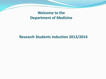 Welcome to the Department of Medicine Research Students Induction 2013/2014.