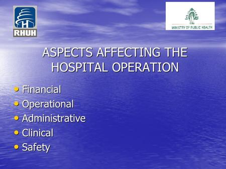 ASPECTS AFFECTING THE HOSPITAL OPERATION Financial Financial Operational Operational Administrative Administrative Clinical Clinical Safety Safety.