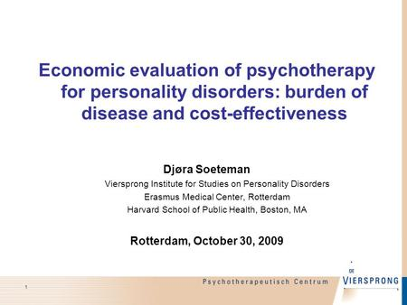 Economic evaluation of psychotherapy for personality disorders: burden of disease and cost-effectiveness Djøra Soeteman Viersprong Institute for Studies.