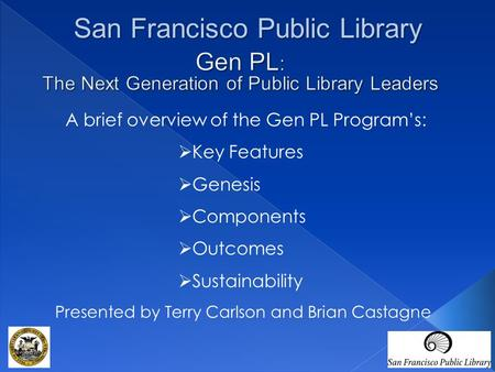 A brief overview of the Gen PL Program's:  Key Features  Genesis  Components  Outcomes  Sustainability Presented by Terry Carlson and Brian Castagne.