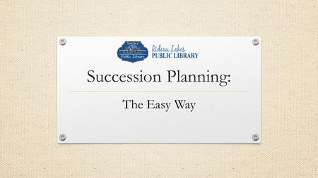 "Succession Planning: The Easy Way. Why hire within? Vicki Whitnell, ""Library Succession Planning: The need and challenge"" (2002): Recruiting a library."