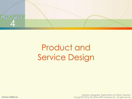 4-1Product and Service Design CHAPTER 4 Product and Service Design McGraw-Hill/Irwin Operations Management, Eighth Edition, by William J. Stevenson Copyright.