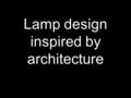 Lamp design inspired by architecture. Some examples…hanging from the ceiling.
