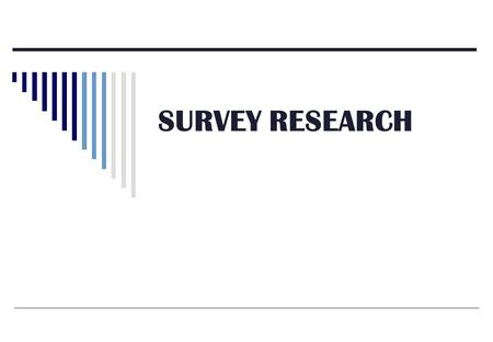 SURVEY RESEARCH.  Purposes and general principles Survey research as a general approach for collecting descriptive data Surveys as data collection methods.