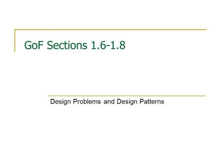 GoF Sections 1.6-1.8 Design Problems and Design Patterns.