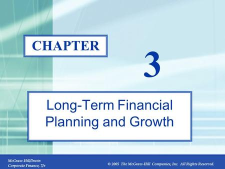 McGraw-Hill/Irwin Corporate Finance, 7/e © 2005 The McGraw-Hill Companies, Inc. All Rights Reserved. 3-0 CHAPTER 3 Long-Term Financial Planning and Growth.