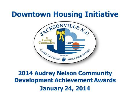 Downtown Housing Initiative 2014 Audrey Nelson Community Development Achievement Awards January 24, 2014.