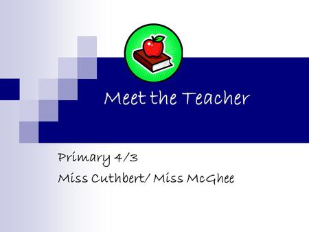 Meet the Teacher Primary 4/3 Miss Cuthbert/ Miss McGhee.