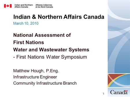 Indian & Northern Affairs Canada March 10, 2010 National Assessment of First Nations Water and Wastewater Systems - First Nations Water Symposium Matthew.