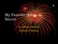 My Favorite Hobby is Soccer by Ethan Shohet Period 5 Media.