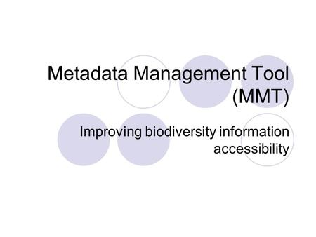 Metadata Management Tool (MMT) Improving biodiversity information accessibility.
