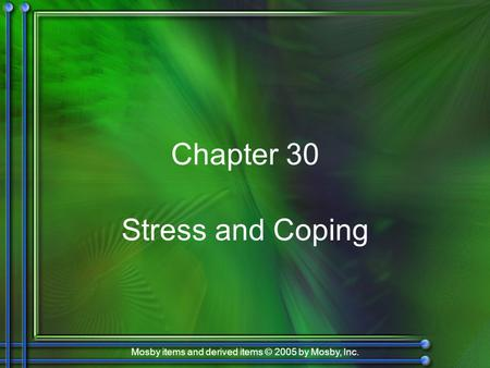 Mosby items and derived items © 2005 by Mosby, Inc. Chapter 30 Stress and Coping.