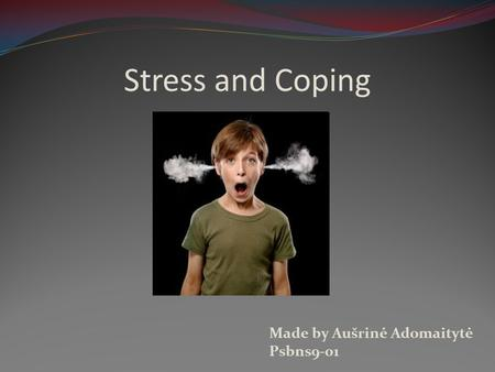 Stress and Coping Made by Aušrinė Adomaitytė Psbns9-01.