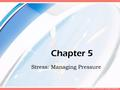 © 2007 McGraw-Hill Higher Education. All rights reserved. Chapter 5 Stress: Managing Pressure.
