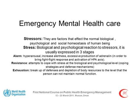 Emergency Mental Health care Stressors: They are factors that effect the normal biological, psychological and social homeostasis of human being Stress: