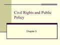 Civil Rights and Public Policy Chapter 5. Introduction Civil Rights: Definition: Policies designed to protect people against arbitrary or discriminatory.