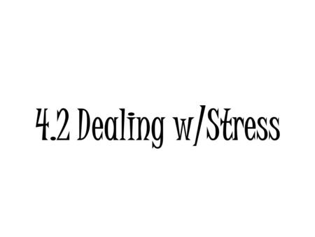 4.2 Dealing w/Stress. Key Terms What is Resiliency? The ability to recover from illness, hardship & other stressors What is an Asset? A skill or resource.