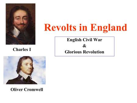 Revolts in England English Civil War & Glorious Revolution Charles I Oliver Cromwell.