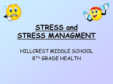 STRESS and STRESS MANAGMENT HILLCREST MIDDLE SCHOOL 8 TH GRADE HEALTH.