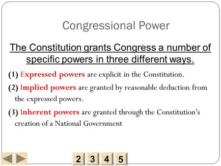 2222 3333 4444 5555 Congressional Power (1) Expressed powers are explicit in the Constitution. (2) Implied powers are granted by reasonable deduction from.