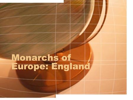 Monarchs of Europe: England. The Tudors and Parliament During this time of absolute monarchs in Europe, the Parliament in England was working to limit.