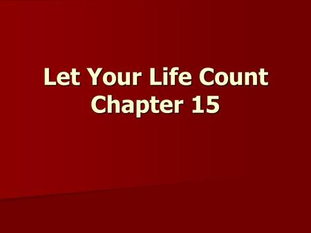 Let Your Life Count Chapter 15. Dear friends, do not be surprised at the painful trial you are suffering, as though something strange were happening to.