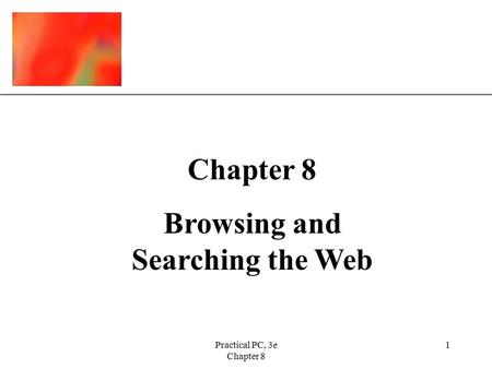 XP Practical PC, 3e Chapter 8 1 Browsing and Searching the Web.