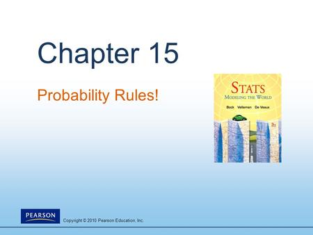 Copyright © 2010 Pearson Education, Inc. Chapter 15 Probability Rules!