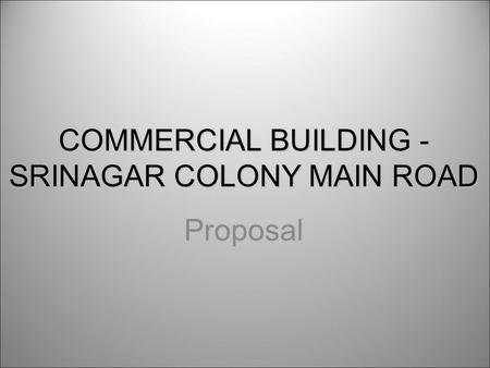 COMMERCIAL BUILDING - SRINAGAR COLONY MAIN ROAD Proposal.