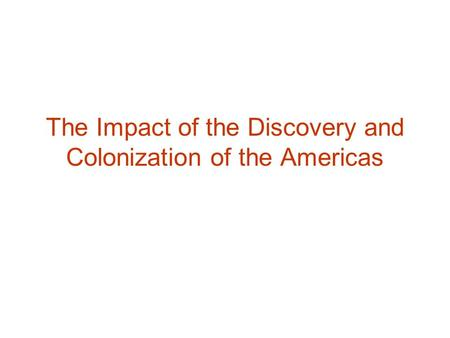 The Impact of the Discovery and Colonization of the Americas.