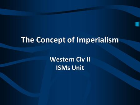 The Concept of Imperialism Western Civ II ISMs Unit.