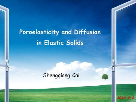 2016-6-2 Poroelasticity and Diffusion in Elastic Solids Shengqiang Cai.