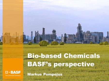Bio-based Chemicals BASF's perspective Markus Pompejus.