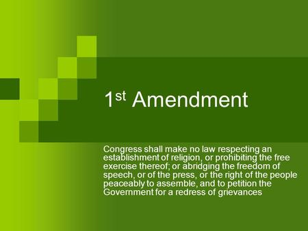 1 st Amendment Congress shall make no law respecting an establishment of religion, or prohibiting the free exercise thereof; or abridging the freedom of.