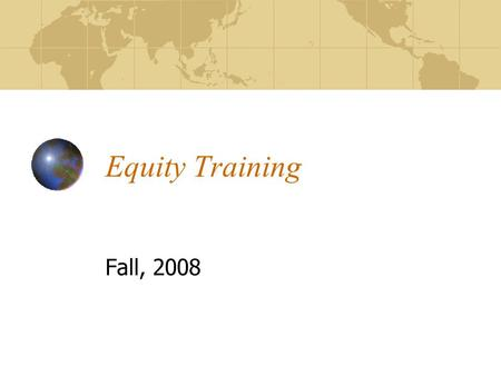 Equity Training Fall, 2008. Goals for Training By the end of this training you will Understand the roles and responsibilities of the equity representative.