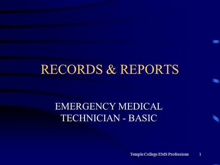 Temple College EMS Professions1 RECORDS & REPORTS EMERGENCY MEDICAL TECHNICIAN - BASIC.