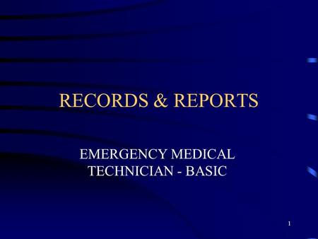 1 RECORDS & REPORTS EMERGENCY MEDICAL TECHNICIAN - BASIC.