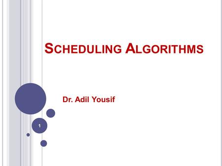 S CHEDULING A LGORITHMS Dr. Adil Yousif 1. CPU S CHEDULING How is the OS to decide which of several tasks to take off a queue? Scheduling: deciding which.