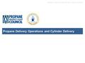 PROPANE DELIVERY OPERATIONS AND CYLINDER DELIVERY Propane Delivery Operations and Cylinder Delivery.