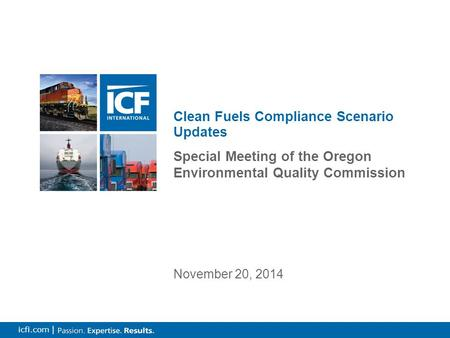 1 icfi.com | Special Meeting of the Oregon Environmental Quality Commission Clean Fuels Compliance Scenario Updates November 20, 2014.