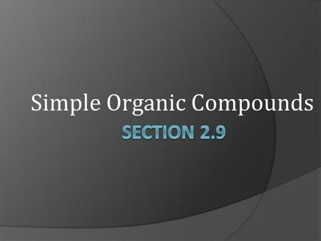 Simple Organic Compounds. Organic Chemistry  Study of carbon-containing compounds Contain C and H; often O, N, and other elements as well.