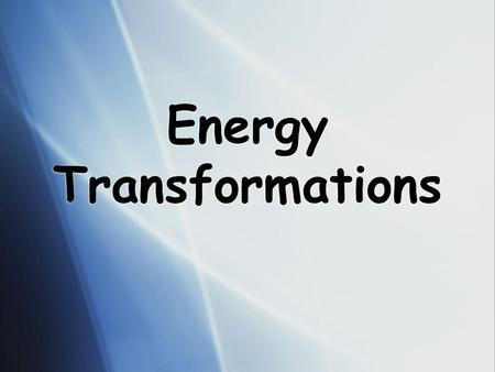 Energy Transformations  Energy comes in many forms that are interchangeable and is always conserved in a closed system.