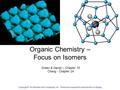 Organic Chemistry – Focus on Isomers Green & Damjii – Chapter 10 Chang - Chapter 24 Copyright © The McGraw-Hill Companies, Inc. Permission required for.