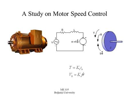 ME 335 Boğaziçi University A Study on Motor Speed Control.