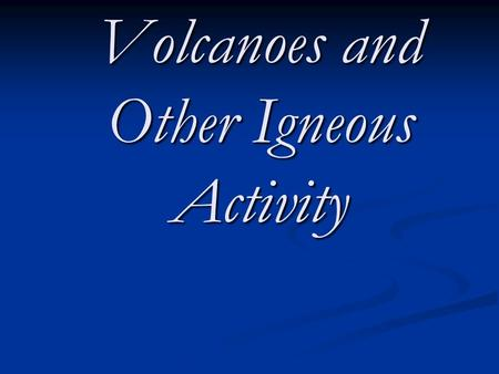Volcanoes and Other Igneous Activity. Arenal Volcano – Costa Rica Photo by E. L Crisp, 2007.