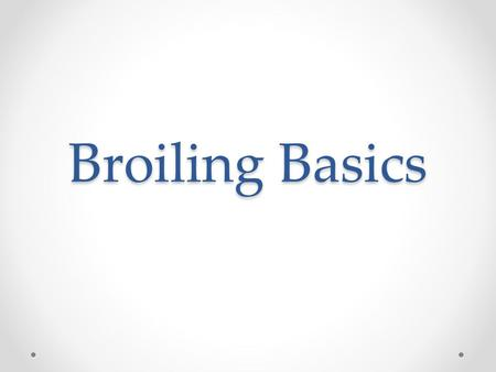 Broiling Basics. Broiling Done in the oven Heat source is above food 400° or above Food is place on a pre-hated broiler pan or baking sheet Placed 2 –