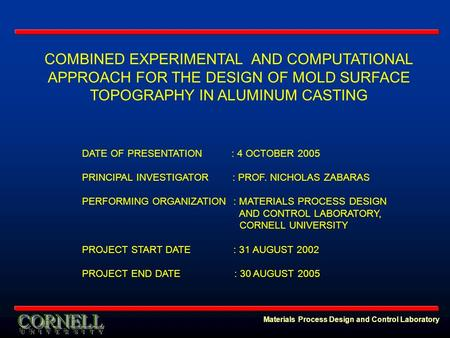 Materials Process Design and Control Laboratory COMBINED EXPERIMENTAL AND COMPUTATIONAL APPROACH FOR THE DESIGN OF MOLD SURFACE TOPOGRAPHY IN ALUMINUM.
