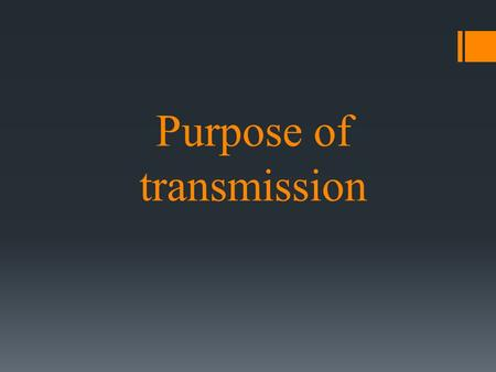 Purpose of transmission. Objectives 1. Explain and secure destination of transmission 2. Tell about structure and principle of the transmission 3. Talk.