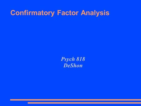 Confirmatory Factor Analysis Psych 818 DeShon. Construct Validity: MTMM ● Assessed via convergent and divergent evidence ● Convergent – Measures of the.